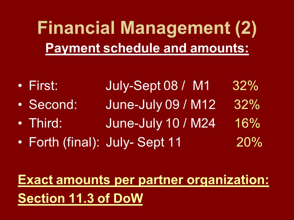 Financial Management (2) Payment schedule and amounts: First: July-Sept 08 / M1 32% Second: June-July 09 / M12 32% Third: June-July 10 / M24 16% Forth