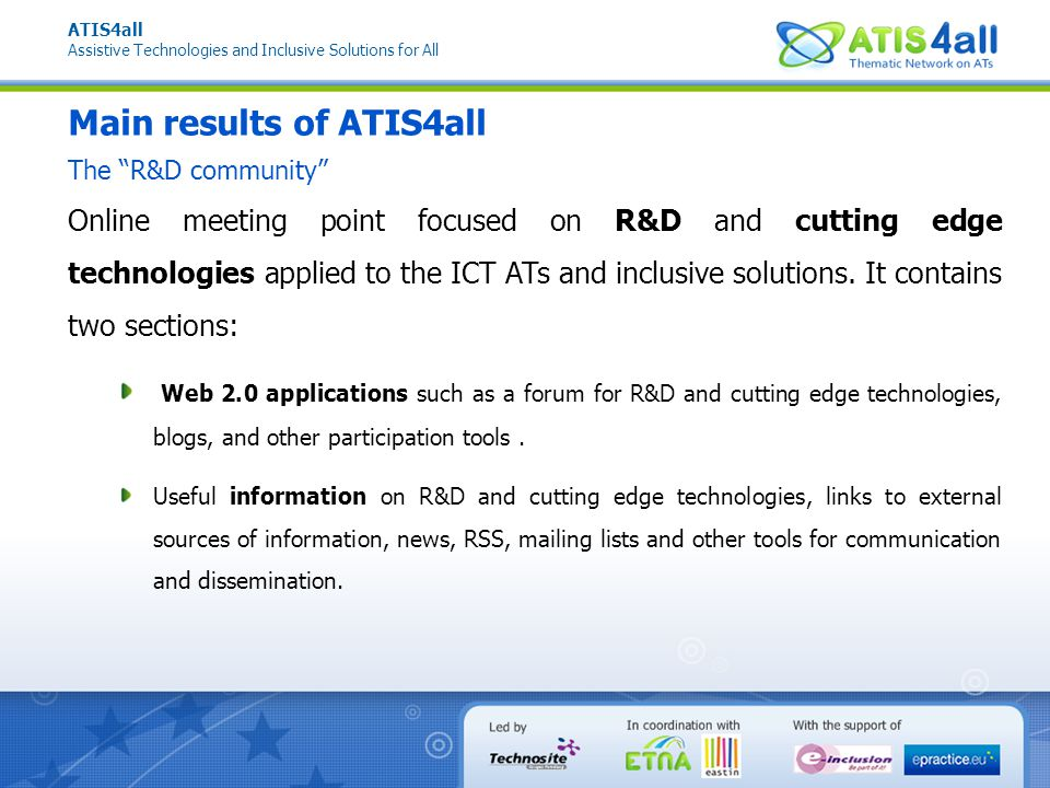 ATIS4all Assistive Technologies and Inclusive Solutions for All María Elena Gómez Martínez megomez@technosite.es www.atis4all.eu Thank you for your attention