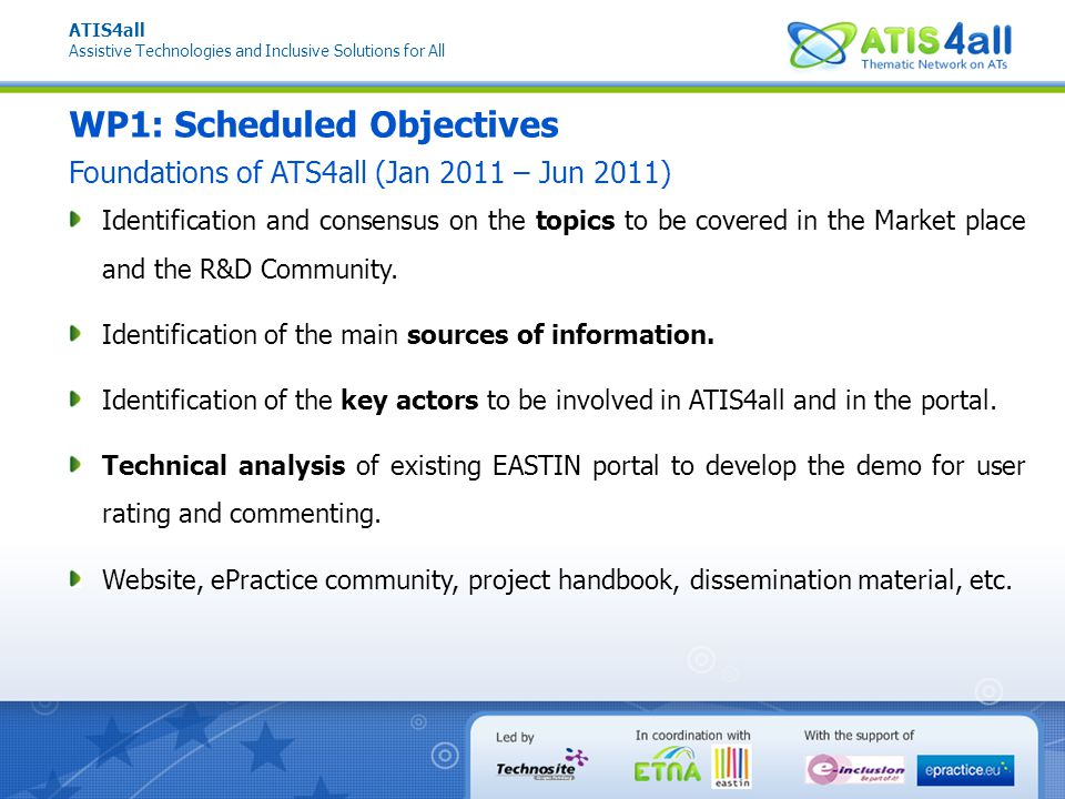 ATIS4all Assistive Technologies and Inclusive Solutions for All WP1: Scheduled Objectives Identification and consensus on the topics to be covered in the Market place and the R&D Community.