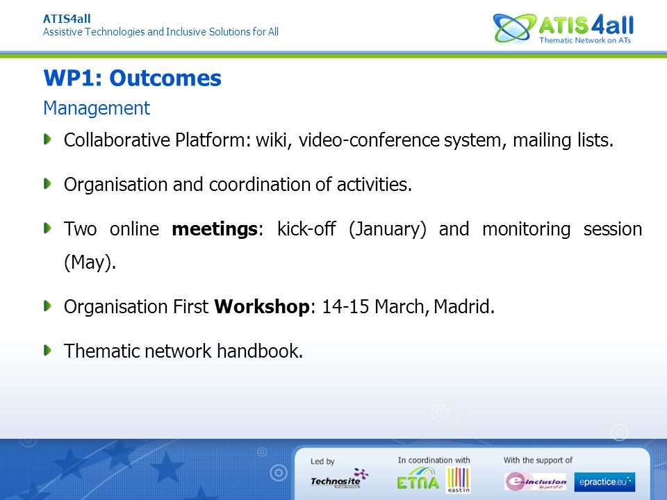 ATIS4all Assistive Technologies and Inclusive Solutions for All WP1: Outcomes Collaborative Platform: wiki, video-conference system, mailing lists.