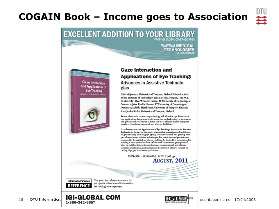 17/04/2008Presentation name16 DTU Informatics, Technical University of Denmark COGAIN Book – Income goes to Association