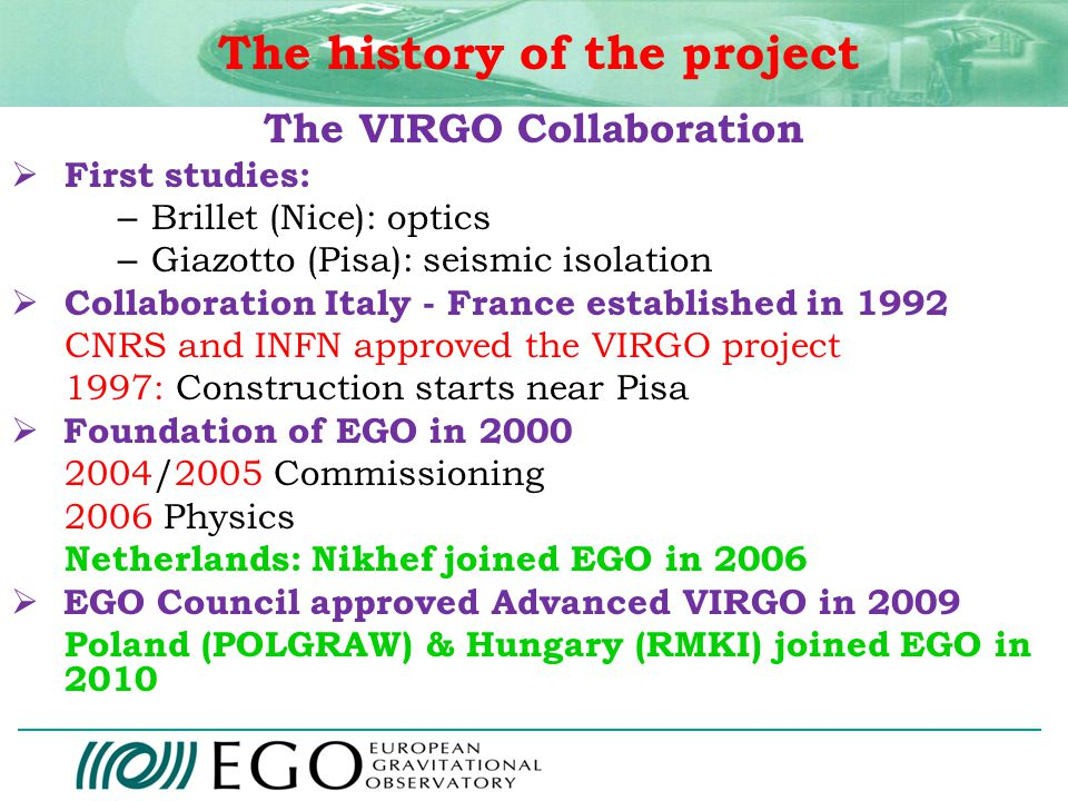 EGO: carries out research in the field of gravitation of common interest of the Members promotes contacts among scientists and engineers, dissemination and training for young researchers promotes co-operation on experimental and theoretical gravitational waves research in Europe EGO Aims on a larger horizon (on Earth)
