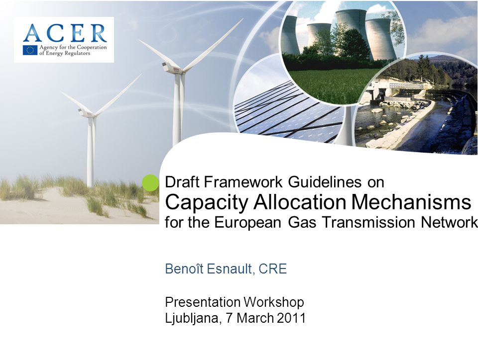 Draft Framework Guidelines on Capacity Allocation Mechanisms for the European Gas Transmission Network Benoît Esnault, CRE Presentation Workshop Ljubl