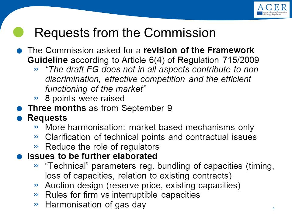 "4 Requests from the Commission. The Commission asked for a revision of the Framework Guideline according to Article 6(4) of Regulation 715/2009 » ""The"