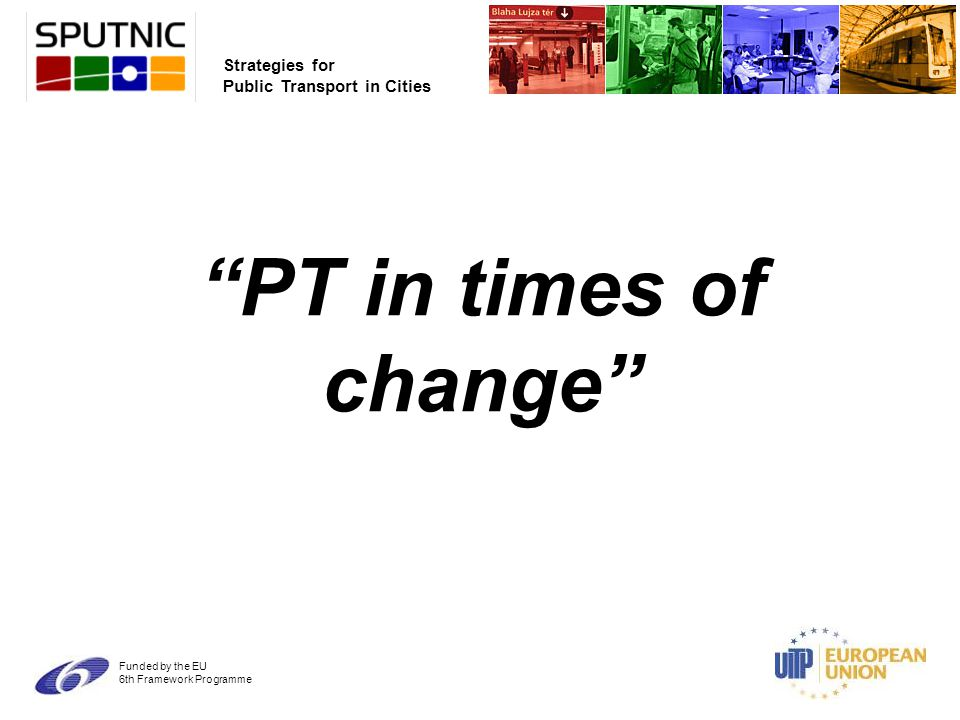 Strategies for Public Transport in Cities Funded by the EU 6th Framework Programme PT in times of change