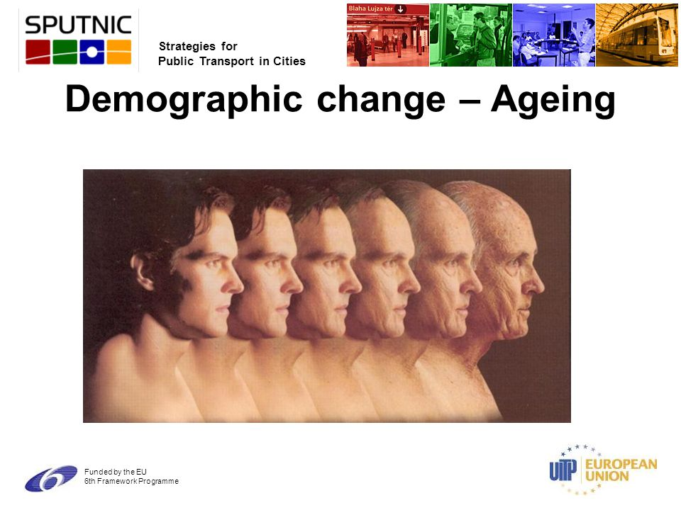 Strategies for Public Transport in Cities Funded by the EU 6th Framework Programme Demographic change – Ageing