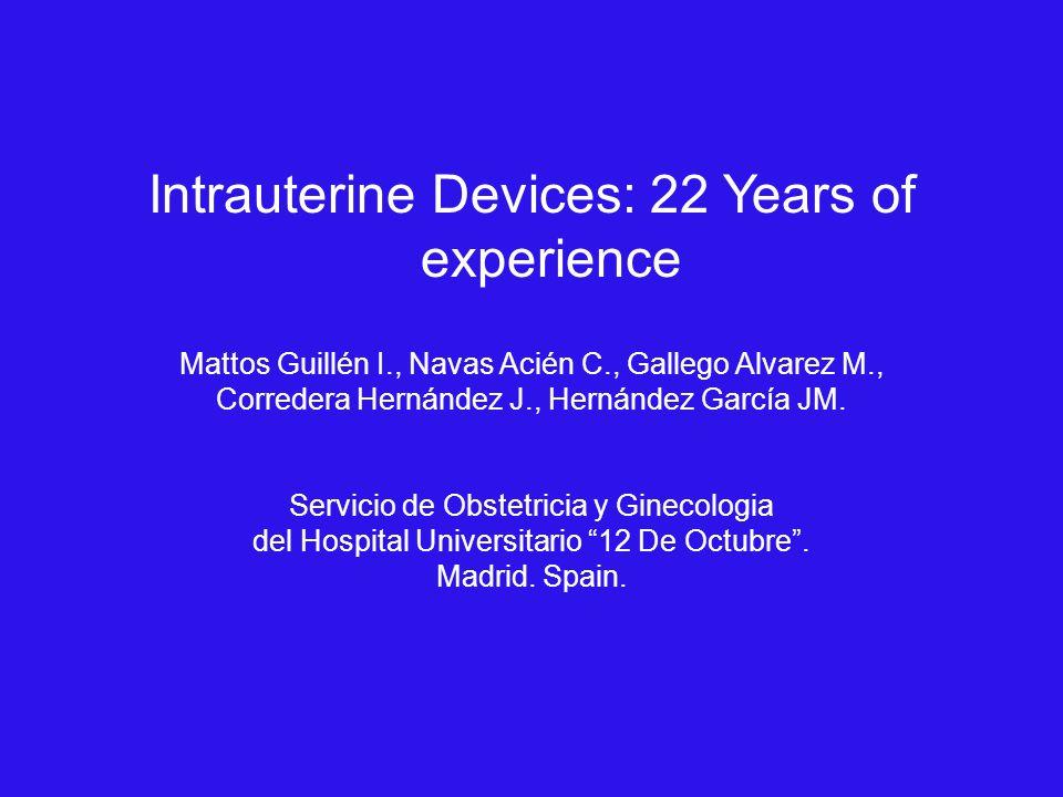 Intrauterine Devices: 22 Years of experience Mattos Guillén I., Navas Acién C., Gallego Alvarez M., Corredera Hernández J., Hernández García JM.