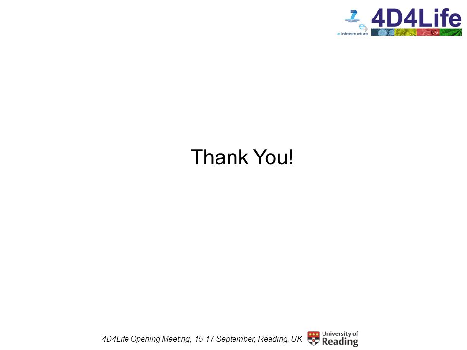 4D4Life Opening Meeting, 15-17 September, Reading, UK Thank You!