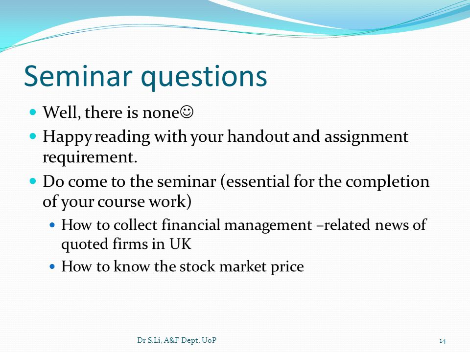 Seminar questions Well, there is none Happy reading with your handout and assignment requirement.