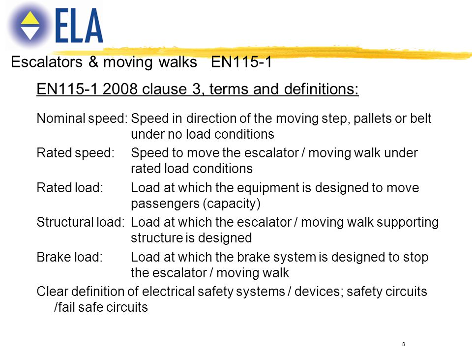 8 EN115-1 2008 clause 3, terms and definitions: Nominal speed:Speed in direction of the moving step, pallets or belt under no load conditions Rated sp