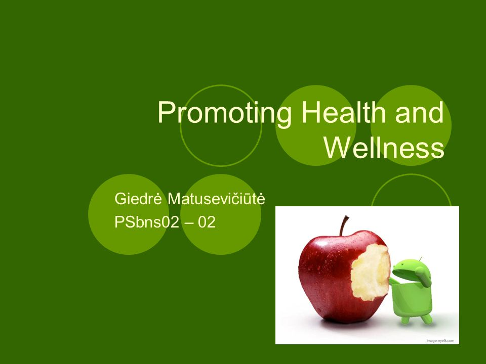 Promoting Health and Wellness Giedrė Matusevičiūtė PSbns02 – 02