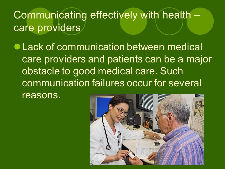 Communicating effectively with health – care providers Lack of communication between medical care providers and patients can be a major obstacle to go