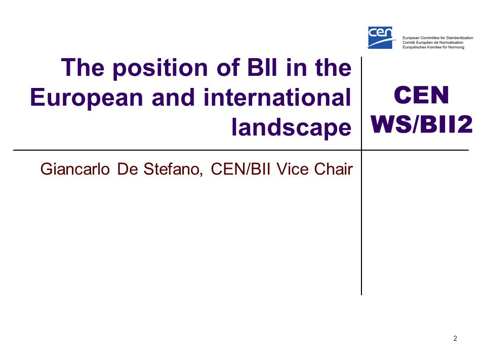 CEN WS/BII2 BII in the European and international landscape The CEN/BII Workshop has adopted an open approach towards a wide range of other initiatives, aiming at establishing synergies and joining efforts to achieve an ever wider community of users sharing interoperable solutions.