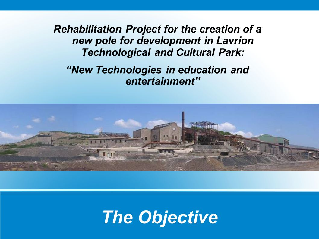 "The Objective Rehabilitation Project for the creation of a new pole for development in Lavrion Technological and Cultural Park: ""New Technologies in e"