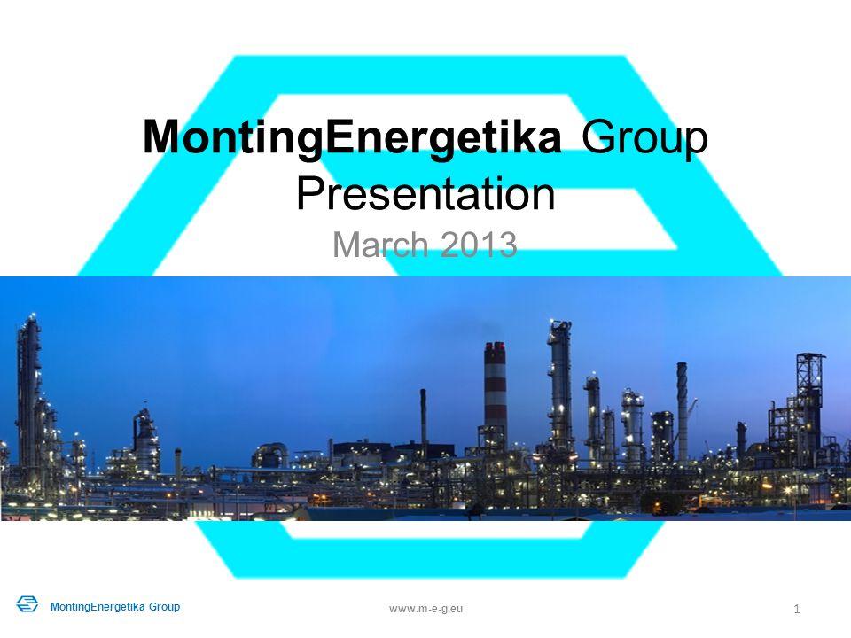 MontingEnergetika Group Presentation March 2013 1 www.m-e-g.eu MontingEnergetika Group