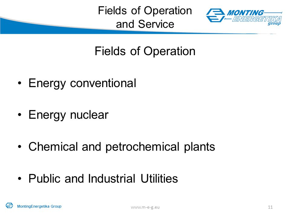 Fields of Operation and Service Fields of Operation Energy conventional Energy nuclear Chemical and petrochemical plants Public and Industrial Utiliti