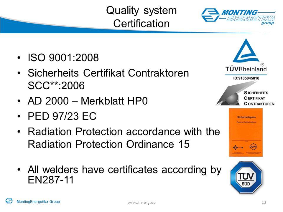 ISO 9001:2008 Sicherheits Certifikat Contraktoren SCC**:2006 AD 2000 – Merkblatt HP0 PED 97/23 EC Radiation Protection accordance with the Radiation P