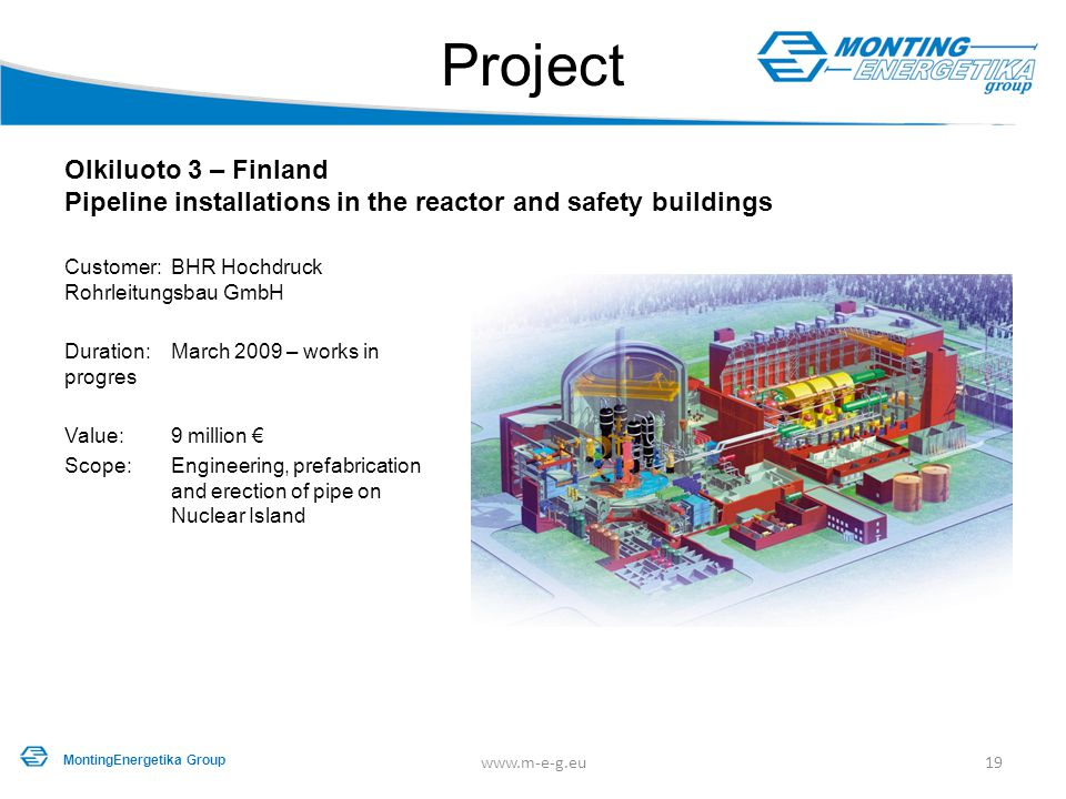 Project Olkiluoto 3 – Finland Pipeline installations in the reactor and safety buildings Customer: BHR Hochdruck Rohrleitungsbau GmbH Duration: March