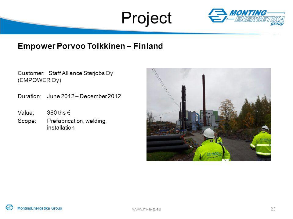 www.m-e-g.eu23 Project MontingEnergetika Group Empower Porvoo Tolkkinen – Finland Customer: Staff Alliance Starjobs Oy (EMPOWER Oy) Duration: June 201