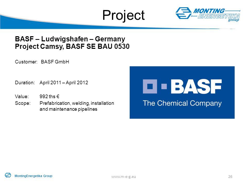 Project BASF – Ludwigshafen – Germany Project Camsy, BASF SE BAU 0530 Customer: BASF GmbH Duration: April 2011 – April 2012 Value: 992 ths € Scope: Pr
