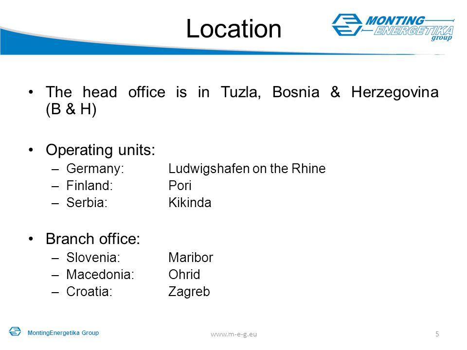 Location The head office is in Tuzla, Bosnia & Herzegovina (B & H) Operating units: –Germany:Ludwigshafen on the Rhine –Finland:Pori –Serbia:Kikinda B