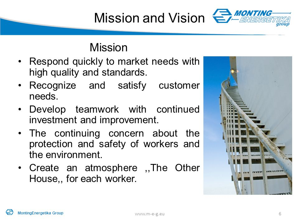 Mission and Vision Mission Respond quickly to market needs with high quality and standards. Recognize and satisfy customer needs. Develop teamwork wit