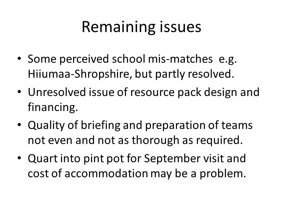 Remaining issues Some perceived school mis-matches e.g.