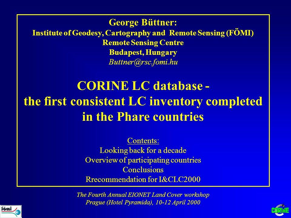 George Büttner: Institute of Geodesy, Cartography and Remote Sensing (FÖMI) Remote Sensing Centre Budapest, Hungary Buttner@rsc.fomi.hu CORINE LC data