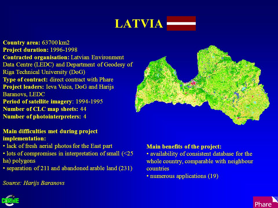 LATVIA Country area: 63700 km2 Project duration: 1996-1998 Contracted organisation: Latvian Environment Data Centre (LEDC) and Department of Geodesy o