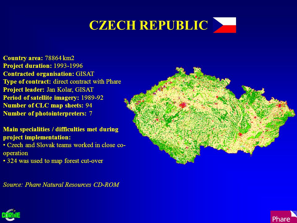 CZECH REPUBLIC Country area: 78864 km2 Project duration: 1993-1996 Contracted organisation: GISAT Type of contract: direct contract with Phare Project leader: Jan Kolar, GISAT Period of satellite imagery: 1989-92 Number of CLC map sheets: 94 Number of photointerpreters: 7 Main specialities / difficulties met during project implementation: Czech and Slovak teams worked in close co- operation 324 was used to map forest cut-over Source: Phare Natural Resources CD-ROM
