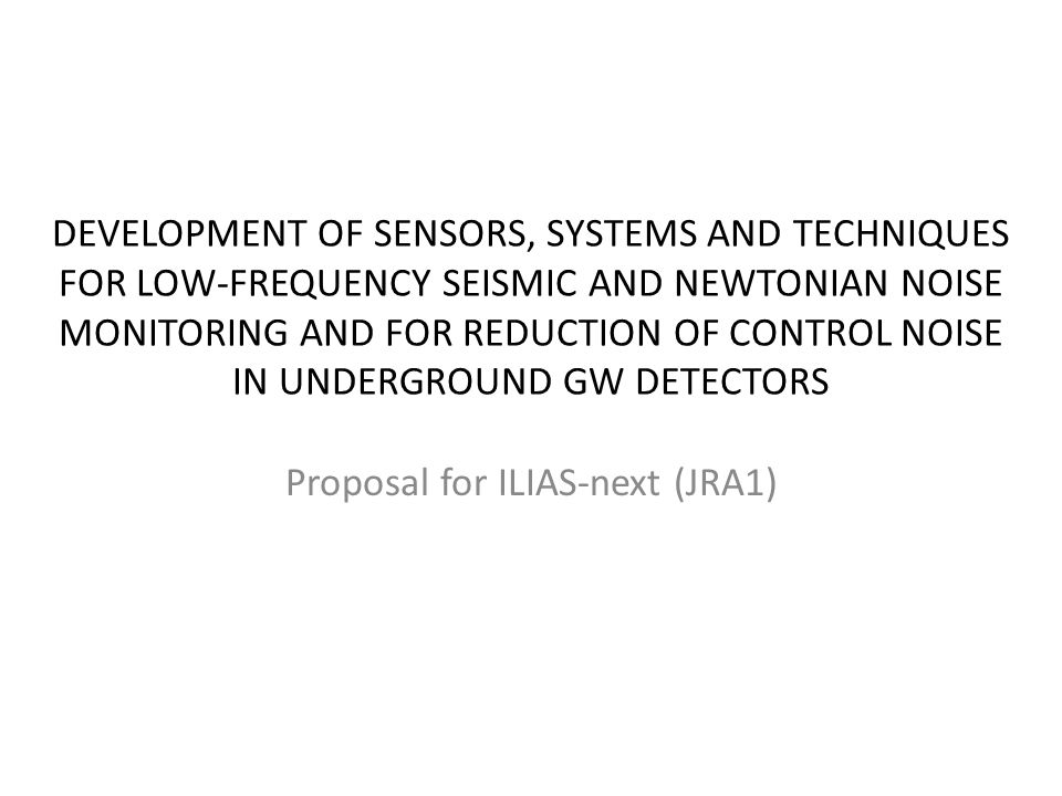DEVELOPMENT OF SENSORS, SYSTEMS AND TECHNIQUES FOR LOW-FREQUENCY SEISMIC AND NEWTONIAN NOISE MONITORING AND FOR REDUCTION OF CONTROL NOISE IN UNDERGRO