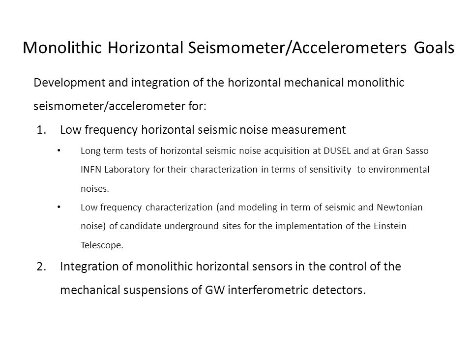 Monolithic Horizontal Seismometer/Accelerometers Goals Development and integration of the horizontal mechanical monolithic seismometer/accelerometer f