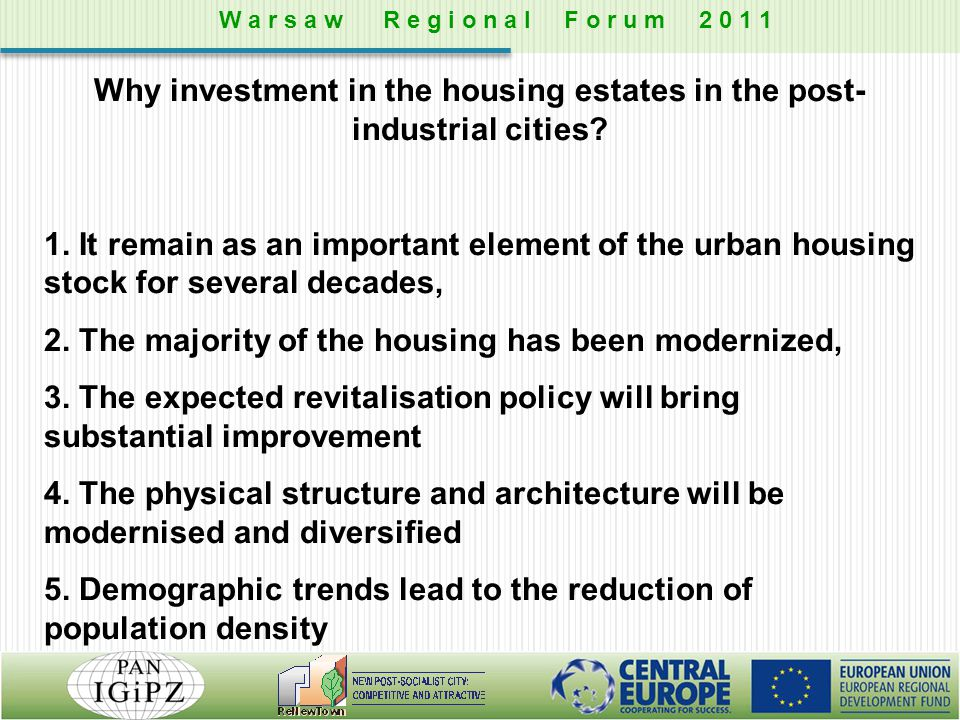 Why investment in the housing estates in the post- industrial cities? 1. It remain as an important element of the urban housing stock for several deca