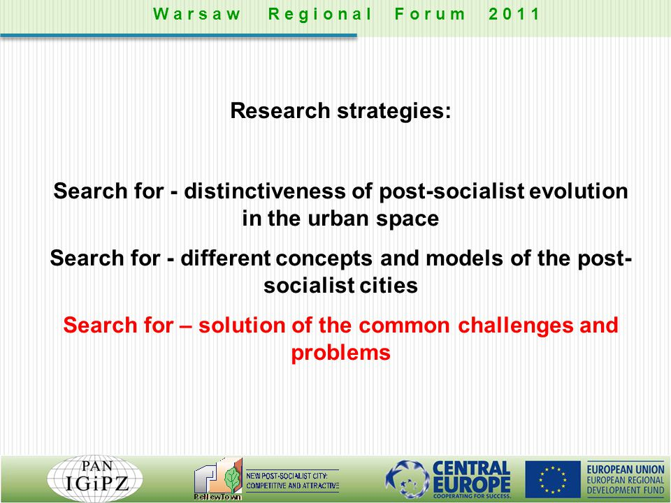 Research strategies: Search for - distinctiveness of post-socialist evolution in the urban space Search for - different concepts and models of the pos