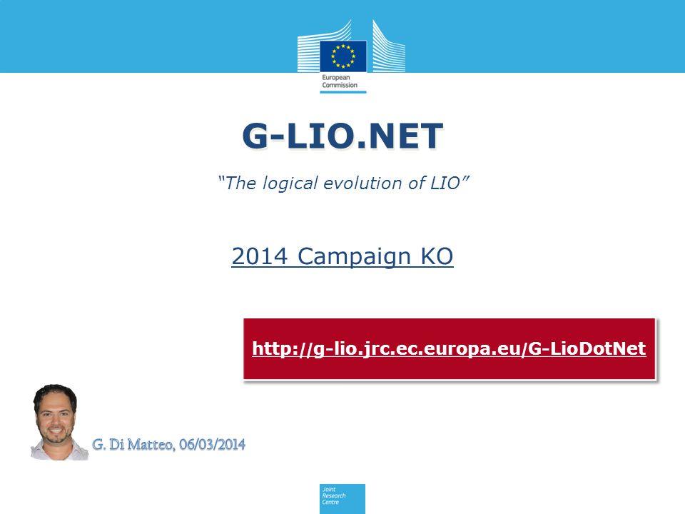 """G-LIO.NET """"The logical evolution of LIO"""" http: // g-lio.jrc.ec.europa.eu / G-LioDotNet 2014 Campaign KO"""