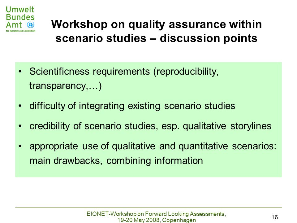 EIONET-Workshop on Forward Looking Assessments, 19-20 May 2008, Copenhagen 16 Scientificness requirements (reproducibility, transparency,…) difficulty