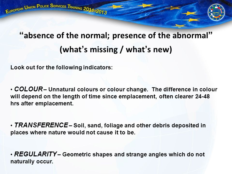 absence of the normal; presence of the abnormal (what ' s missing / what ' s new) Look out for the following indicators: COLOUR – Unnatural colours or colour change.