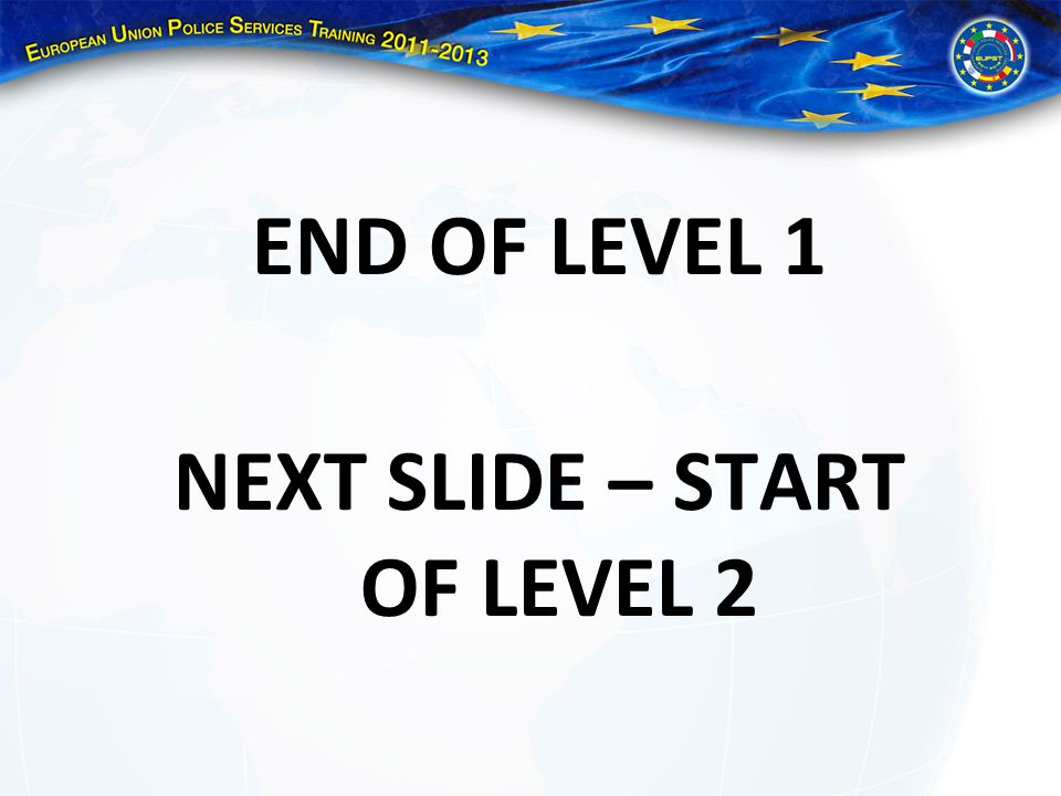 END OF LEVEL 1 NEXT SLIDE – START OF LEVEL 2