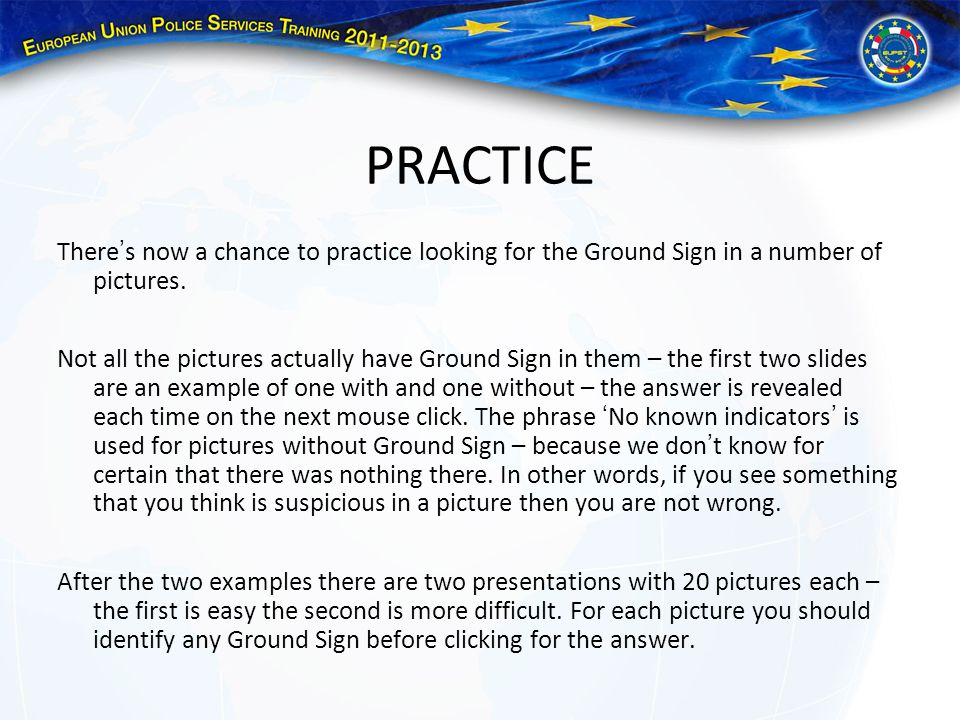 PRACTICE There ' s now a chance to practice looking for the Ground Sign in a number of pictures.