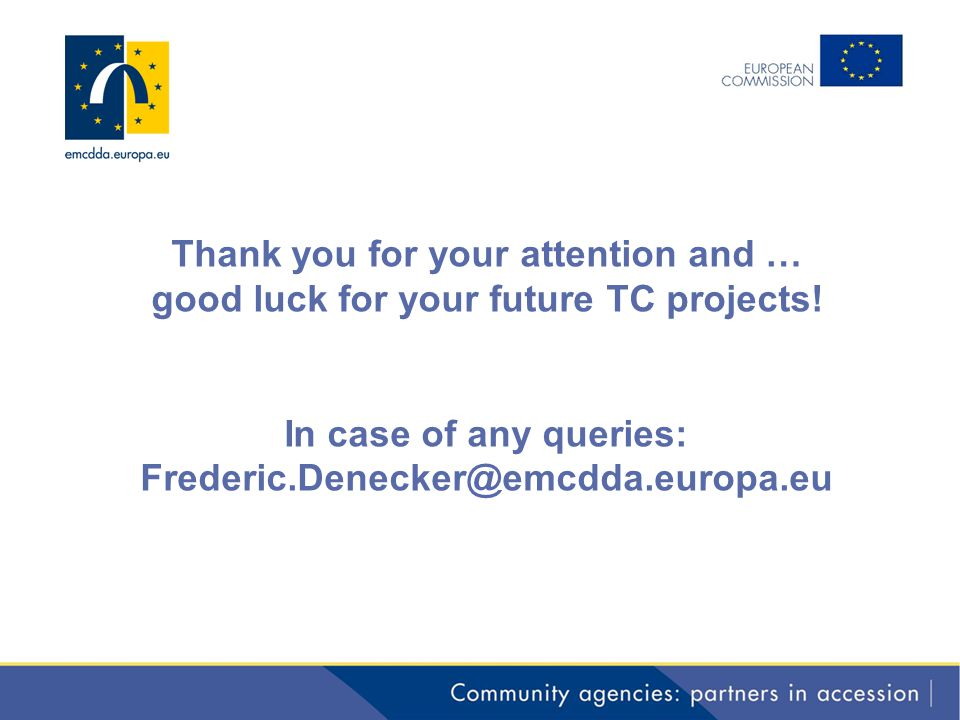 Thank you for your attention and … good luck for your future TC projects! In case of any queries: Frederic.Denecker@emcdda.europa.eu