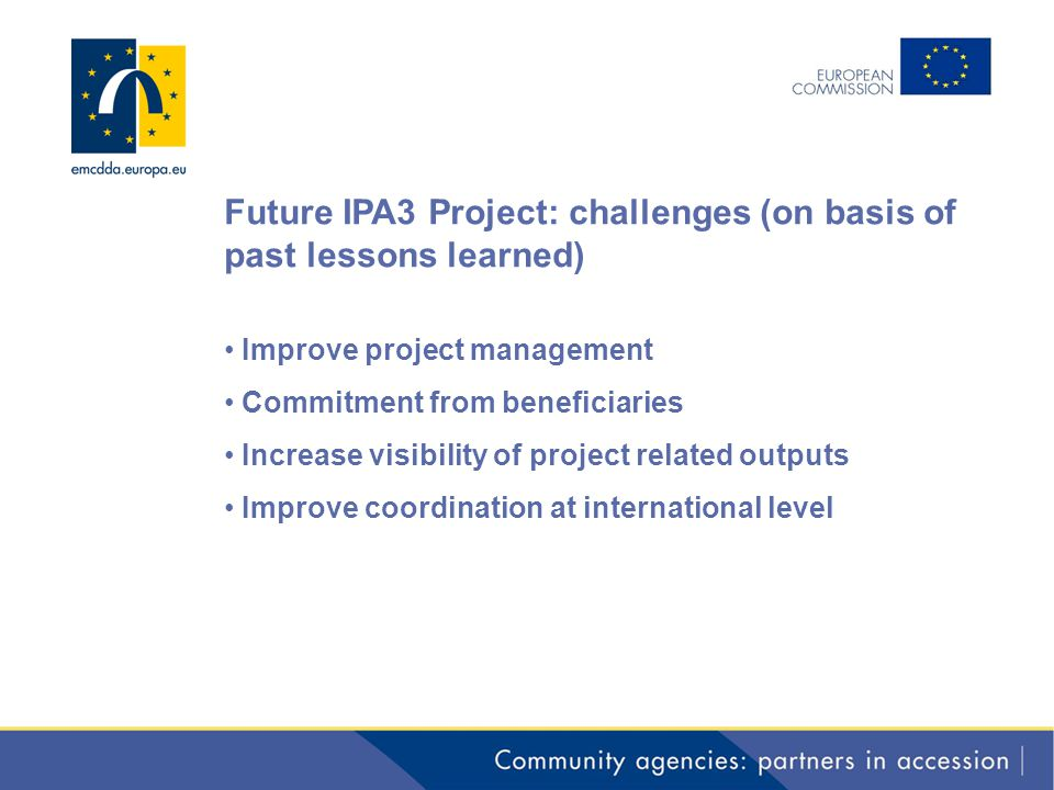 Future IPA3 Project: challenges (on basis of past lessons learned) Improve project management Commitment from beneficiaries Increase visibility of pro