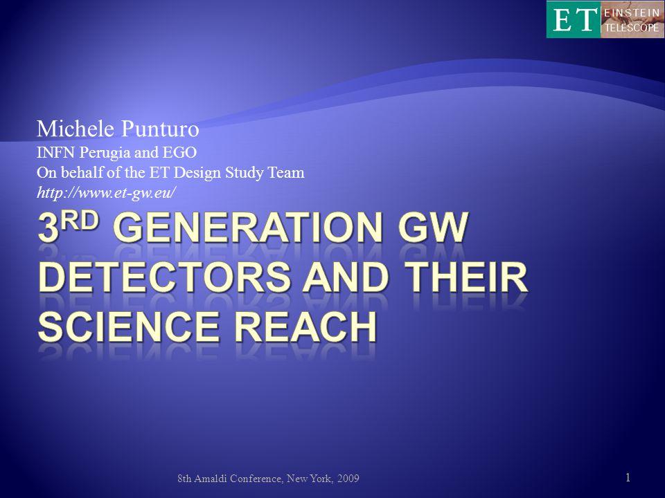 Michele Punturo INFN Perugia and EGO On behalf of the ET Design Study Team http://www.et-gw.eu/ 8th Amaldi Conference, New York, 2009 1