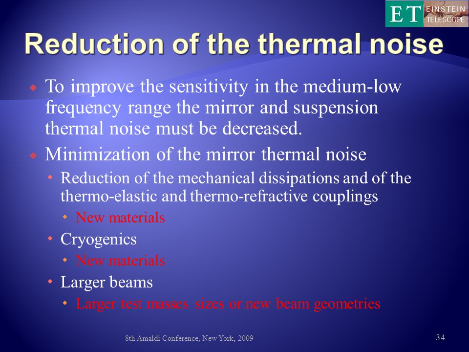  To improve the sensitivity in the medium-low frequency range the mirror and suspension thermal noise must be decreased.