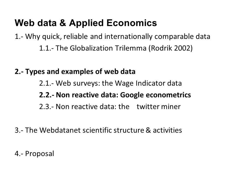 Web data & Applied Economics 1.- Why quick, reliable and internationally comparable data 1.1.- The Globalization Trilemma (Rodrik 2002) 2.- Types and
