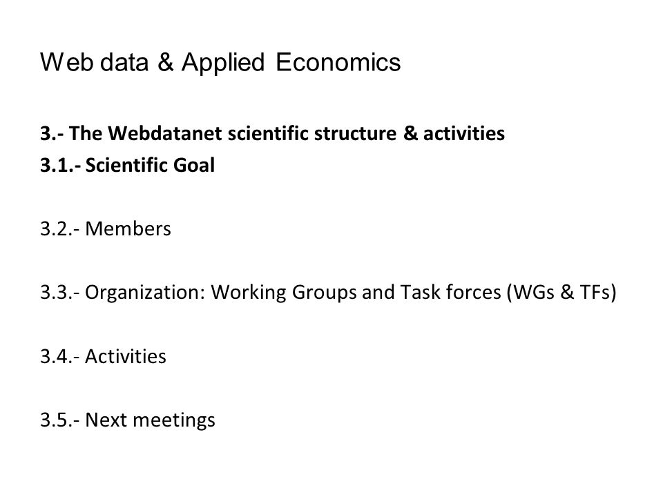 Web data & Applied Economics 3.- The Webdatanet scientific structure & activities 3.1.- Scientific Goal 3.2.- Members 3.3.- Organization: Working Grou
