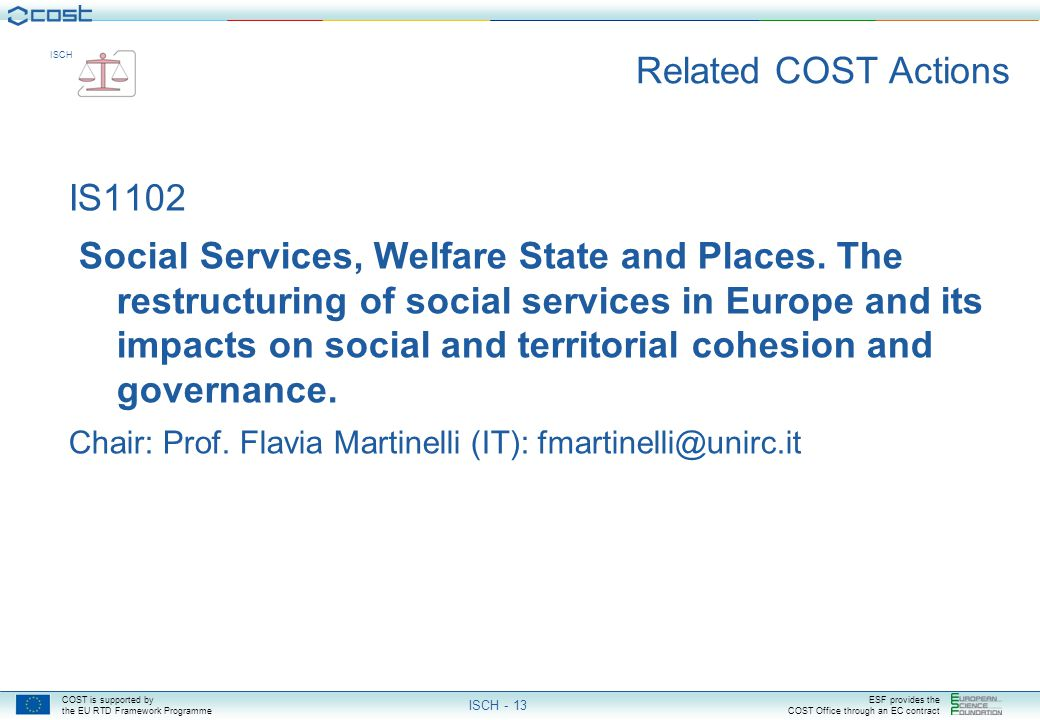 COST is supported by the EU RTD Framework Programme ESF provides the COST Office through an EC contract ISCH ISCH - 13 Related COST Actions IS1102 Social Services, Welfare State and Places.