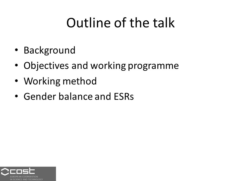 Outline of the talk Background Objectives and working programme Working method Gender balance and ESRs