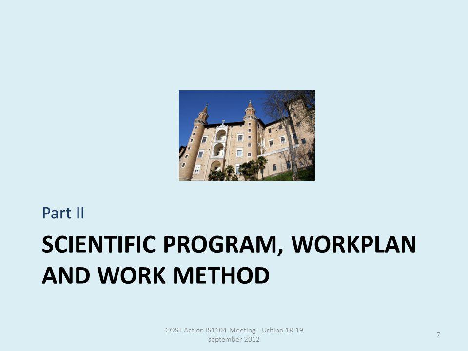 SCIENTIFIC PROGRAM, WORKPLAN AND WORK METHOD Part II COST Action IS1104 Meeting - Urbino 18-19 september 2012 7