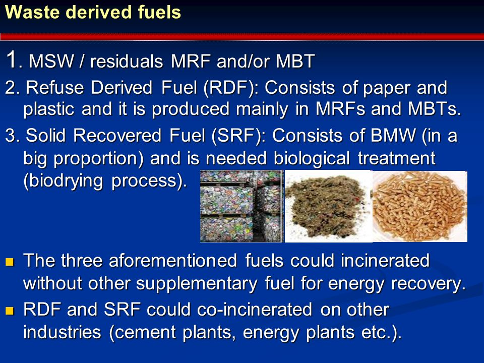 Waste derived fuels 1. MSW / residuals MRF and/or MBT 2.
