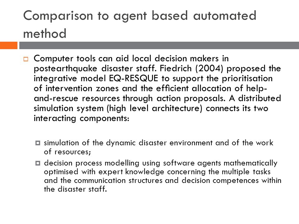 Comparison to agent based automated method  Computer tools can aid local decision makers in postearthquake disaster staff.